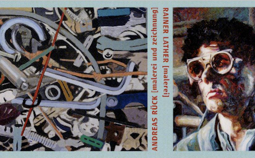 Rainer Lather [malerei] – Andreas Rück [malerei und zeichnung]